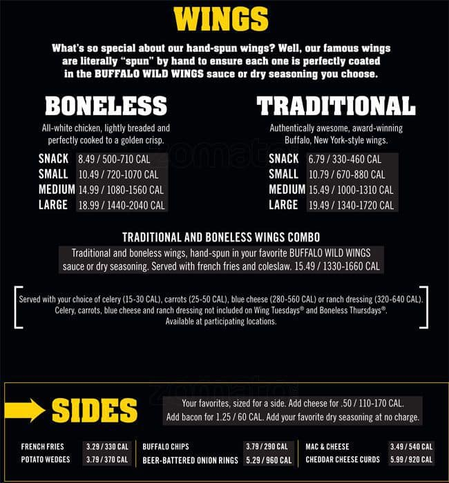 View the latest Buffalo Wild Wings prices for the entire menu including sharables, sides, wings, burgers, sandwiches, desserts, and drinks. Think of the Buffalo Wild Wings menu prices as the price you pay for enjoying the relaxing combination of food, beer, and sports with your family and friends. ; The Heart of Southern Food.
